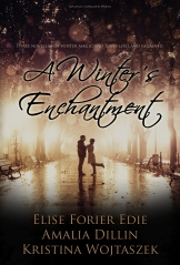 A Winter's Enchantment, Elise Forier Edie, Amalia Dillin, Kristina Wojtaszek, World Weaver Press