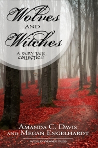 Wolves and Witches, Amanda C. Davis and Megan Engelhardt, World Weaver Press